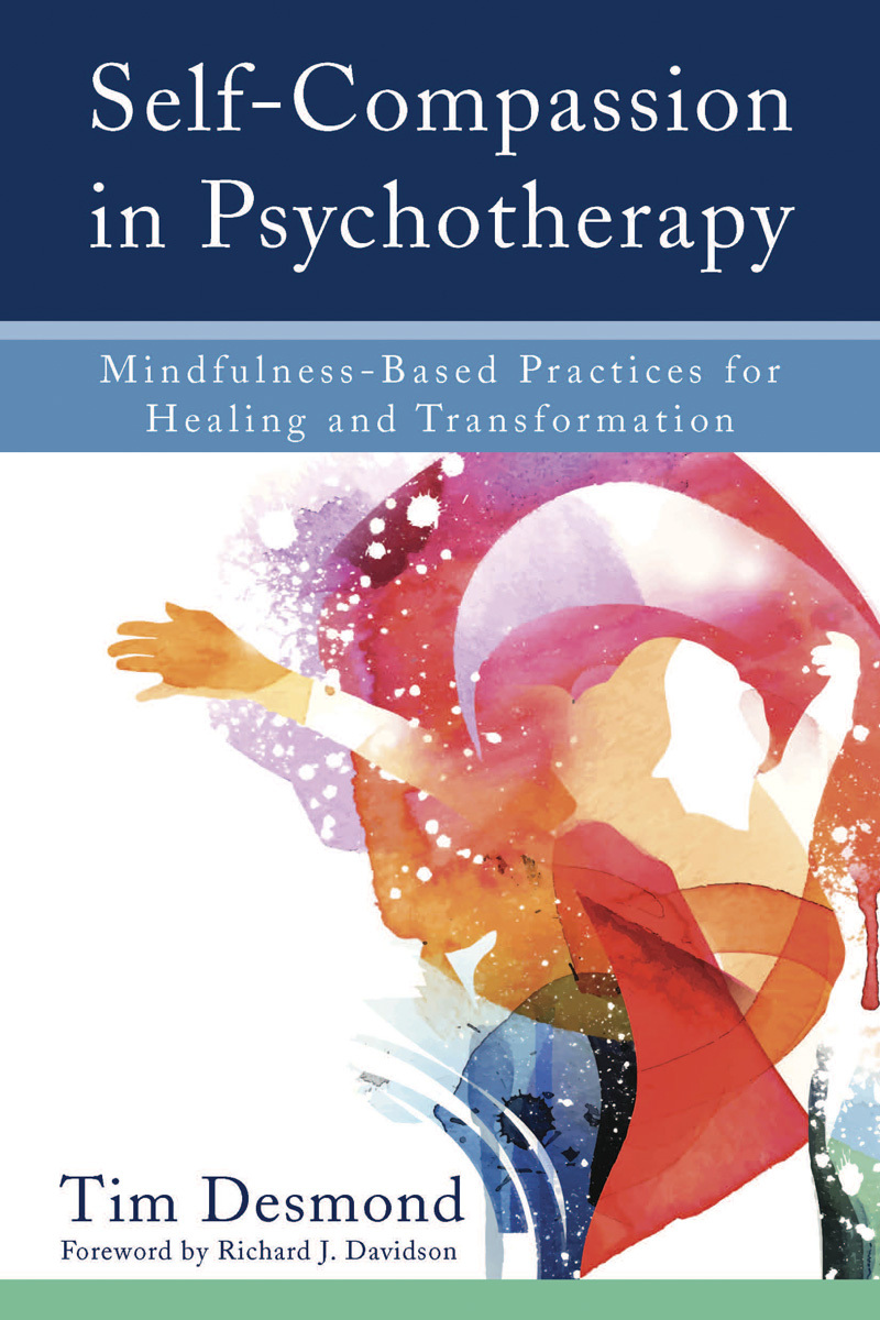 Self-Compassion in Psychotherapy: Mindfulness-Based Practices for Healing and Transformation  by  Tim  Desmond