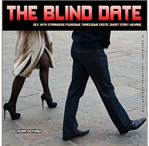 The Blind Date: Sex with Strangers Foursome Threesome Erotic Short Story Menage (Naughty Travel Diary Book 4)  by  Laura Gotham