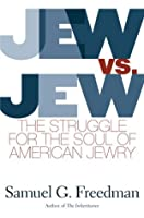Jew vs. Jew: The Struggle for the Soul of American Jewry