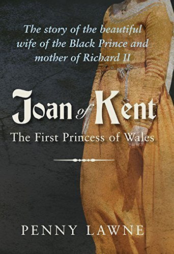 Joan of Kent: The First Princess of Wales Penny Lawne
