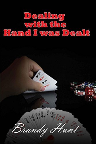 Dealing with the Hand I Was Dealt  by  Brandy Hunt
