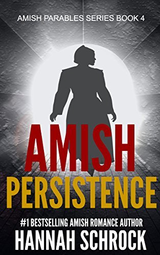 Amish Persistence (Amish Romance) (The Amish Parables Series Book Four)  by  Hannah Schrock