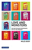 Love and Monsters: The Doctor Who Experience, 1979 to the Present (Investigating Cult TV)