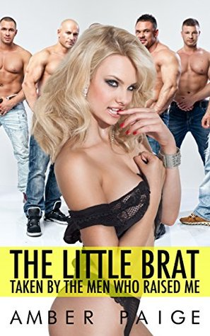 The Little Brat: Taken By The Men Who Raised Me Amber Paige