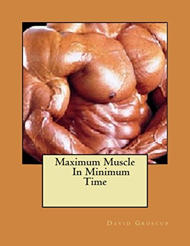 Maximum Muscle In Minimum Time  by  David Groscup