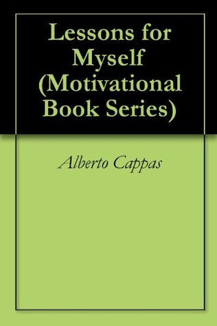 Lessons for Myself (Motivational Book Series 2)  by  Alberto Cappas