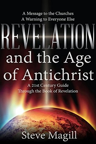 Revelation and the Age of Antichrist  by  Steve Magill