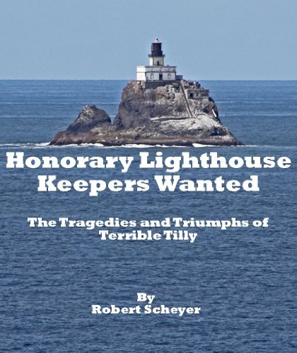 Honorary Lighthouse Keepers Wanted: The Tragedies and Triumphs of Terrible Tilly Robert Scheyer