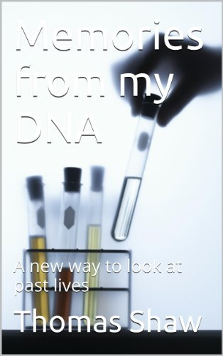 Memories from my DNA: A new way to look at past lives (Adventures of a Baby Boomer Book 3) Thomas Shaw