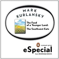 The Food of a Younger Land: The Southwest Eats New Mexico, Oklahoma, Texas, Southern California