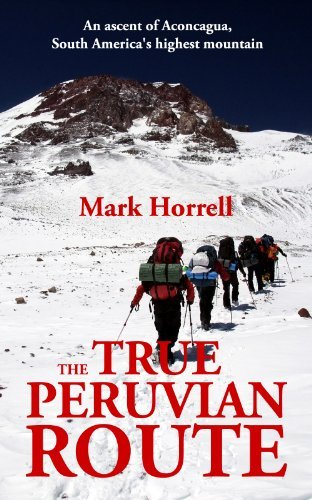 The True Peruvian Route: An ascent of Aconcagua, South Americas highest mountain (Footsteps on the Mountain travel diaries Book 14)  by  Mark Horrell