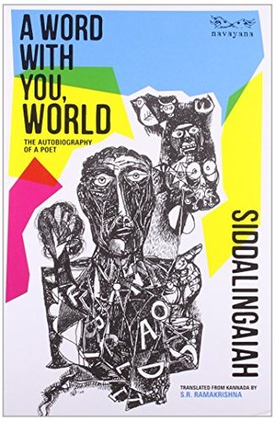 A Word With You, World: The Autobiography of a Poet  by  Siddalingaiah (Tr.)