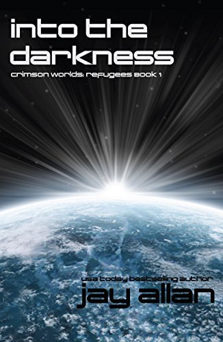 Into the Darkness (Crimson Worlds Refugees #1) Jay  Allan