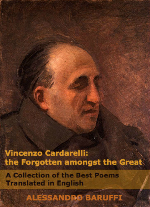 Vincenzo Cardarelli: The Forgotten amongst the Great: A Collection of the Best Poems Translated in English  by  Alessandro Baruffi