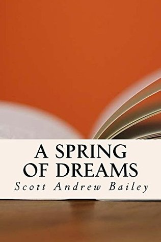 A Spring of Dreams  by  by Scott Andrew Bailey