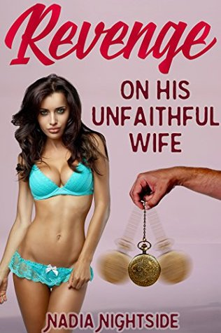 Revenge On His Unfaithful Wife (Revenge By Trance Book 3) Nadia Nightside
