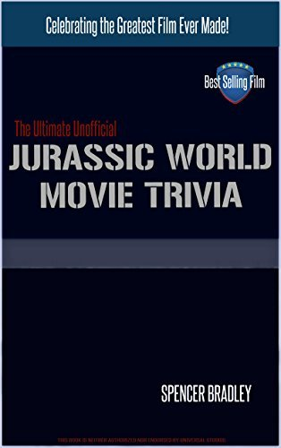 Jurassic World Movie Trivia: The Ultimate Unofficial  by  Spencer Bradley