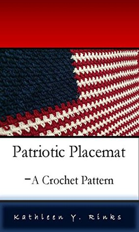 Patriotic Placemat: A Crochet Pattern  by  Kathleen Y. Rinks
