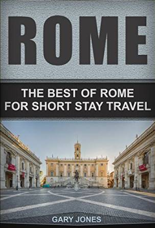 Rome: The Best Of Rome For Short Stay Travel  by  Gary Jones