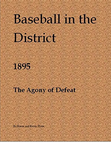 Baseball in the District 1895: Agony of Defeat  by  Karen Flynn