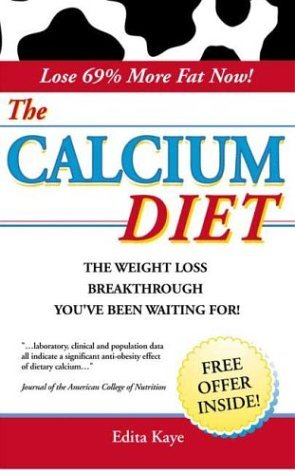 The Calcium Diet: The Weight Loss Breakthrough Spotlighting Groundbreaking Research Into the Super Nutrient Powers of Calcium in Success  by  Edita Kaye