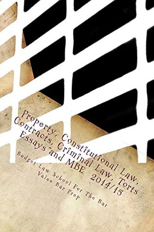 Property, Constitutional Law, Contracts, Criminal Law, Torts Essays and MBE 2014/15 *e book: 6 bar exam essays  by  author selected and publish including Real property law, Constitutional law by Value Bar Prep