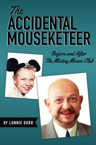 The Accidental Mouseketeer: Before and After The Mickey Mouse Club  by  Lonnie Burr