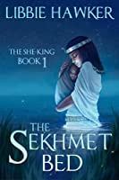 The Sekhmet Bed: The She-King: Book 1