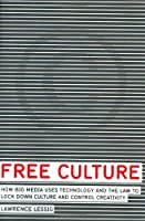 Free Culture: How Big Media Uses Technology and the Law to Lock Down Culture and Control Creativity