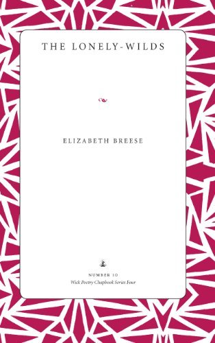 The Lonely-Wilds (Wick Poetry Chapbook Series Four) Elizabeth Breese