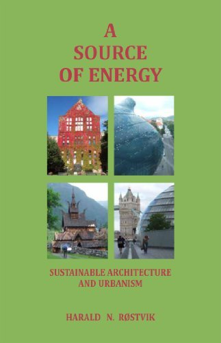 A Source of Energy. Sustainable Architecture and Urbanism.  by  Harald N. Røstvik