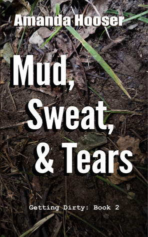 Mud, Sweat, & Tears  by  Amanda Hooser