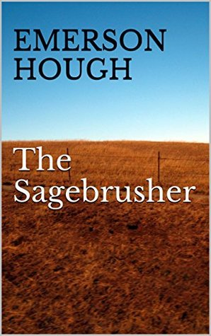 The Broken Gate & The Sagebrusher, A Story of the West  by  Emerson Hough