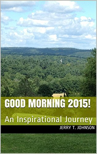 Good Morning 2015!: An Inspirational Journey  by  Jerry T. Johnson