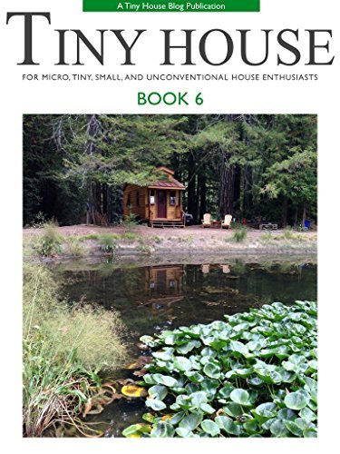 Tiny House - Book 6: For Micro, Tiny, Small, and Unconventional House Enthusiasts  by  Kent Griswold