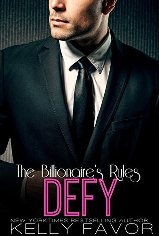 DEFY (The Billionaires Rules, Book 8)  by  Kelly Favor