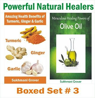 Turmeric, Ginger & Garlic and Olive Oil - Unbelievable Health Benefits of Olive Oil, Ginger, Garlic and Turmeric: Powerful Natural Healers - Boxed Set ... Sukhmani Grover