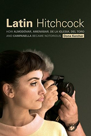 Latin Hitchcock: How Almodovar, Amenabar, de La Iglesia, del Toro and Campanella Became Notorious Dona Kercher