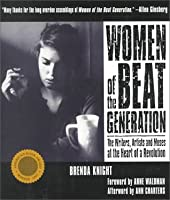 Women of the Beat generation: the writers, artists, and muses at the heart of a revolution