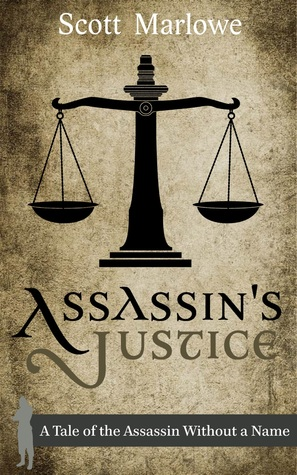 Assassins Justice (A Tale of the Assassin Without a Name #6)  by  Scott Marlowe