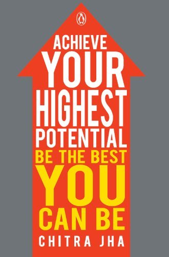 Achieve Your Highest Potential: Be the Best You Can Be  by  Chitra Jha