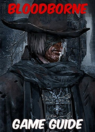 Bloodborne Strategy Guide - The Ultimate Game Guide with Tips! DigiDiz Guides