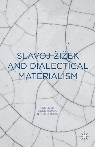 Slavoj Zizek and Dialectical Materialism  by  Frank Ruda