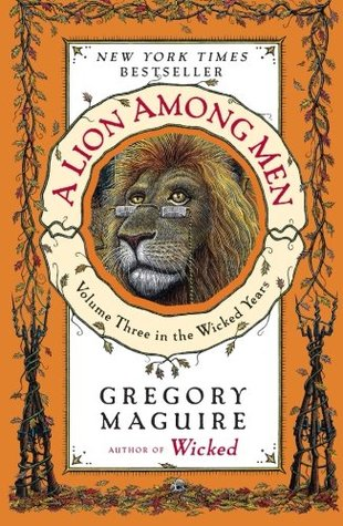 A Lion Among Men (Wicked Years #3)  by  Gregory Maguire