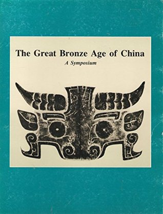The Great Bronze Age of China: A symposium George Kuwayama