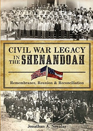 Civil War Legacy in the Shenandoah: Remembrance, Reunion and Reconciliation (Civil War Series) Jonathan A. Noyalas