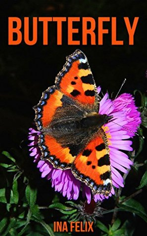 Butterfly: Children Book of Fun Facts & Amazing Photos on Animals in Nature - A Wonderful Butterfly Book for Kids aged 3-7  by  Ina Felix