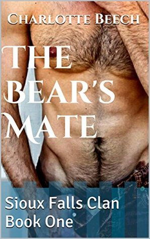 The Bears Mate - BBW Paranormal Romance: Sioux Falls Clan Book One Charlotte Beech