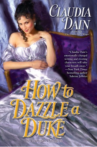 How to Dazzle a Duke (The Courtesan Chronicles, #4) Claudia Dain