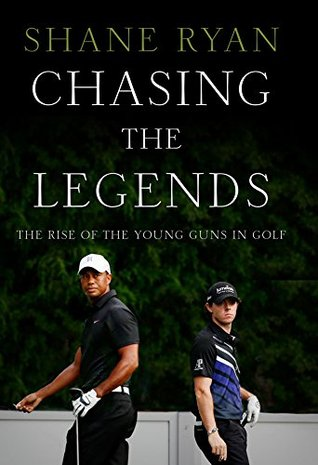 Chasing the Legends: The Rise of the Young Guns in Golf  by  Shane Ryan